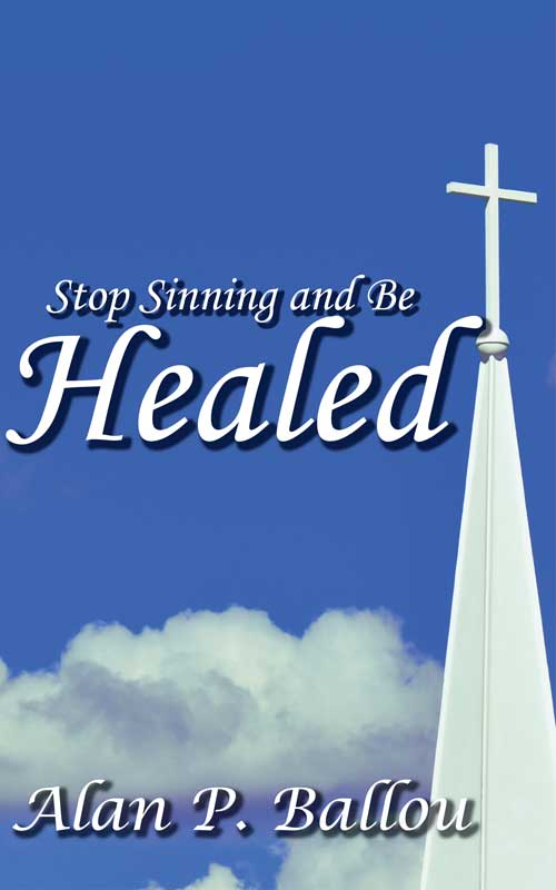 Stop Sinning and Be Healed, by Alan Ballou